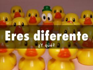 Eres diferente. ¿Y qué?