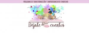 #dejatedecuentos, Programa de Transformación y Empoderamiento Femenino